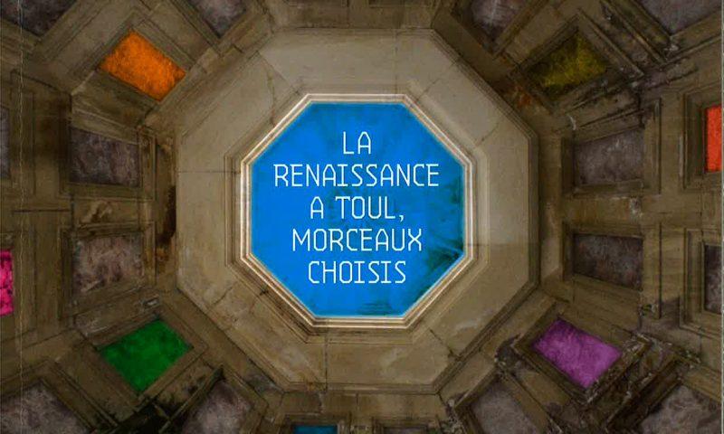 Renaissance en cathédrale, la chapelle des évêques – Catalogue de l'exposition La Renaissance à Toul, Morceaux Choisis, juin 2013
